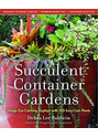 Succulent Container Gardens: Design Eye-Catching Displays with 350 Easy-Care Plants - Debra Lee Baldwin