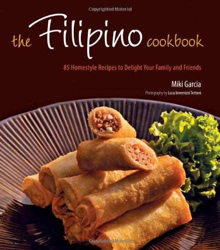 The Filipino Cookbook: 85 Homestyle Recipes to Delight Your Family and Friends - Theo Domini O. Zaragoza