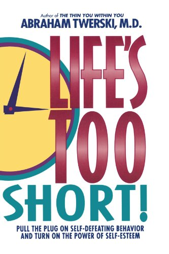 Life´s Too Short!: Pull the Plug on Self-Defeating Behavior and Turn on the Power of Self-Esteem - Abraham J. Twerski