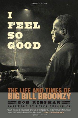 I Feel So Good: The Life and Times of Big Bill Broonzy - Bob Riesman