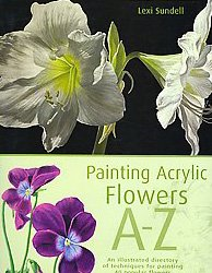 Painting Acrylic Flowers A to Z: An Illustrated...