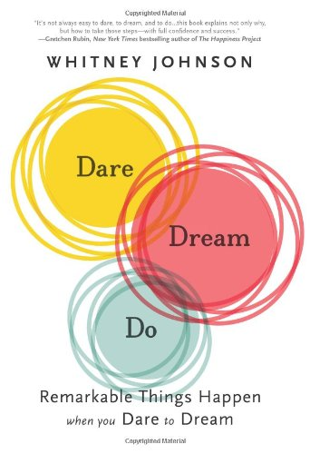 Dare, Dream, Do: Remarkable Things Happen When ...