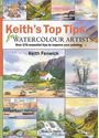Keith's Top Tips for Watercolour Artists: Over 170 Essential Tips to Improve Your Painting - Keith Fenwick [Spiral Binding]