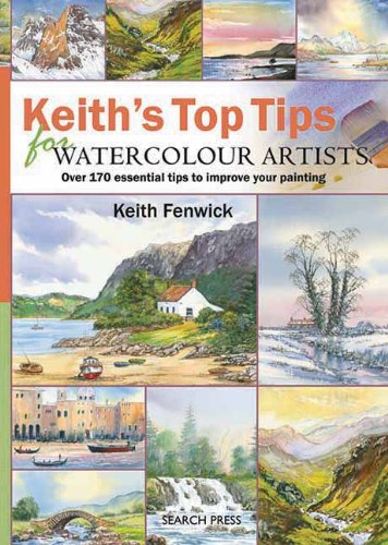 Keith´s Top Tips for Watercolour Artists: Over 170 Essential Tips to Improve Your Painting - Keith Fenwick [Spiral Binding]
