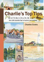 Charlie's Top Tips for Watercolour Artists: Over 100 Essential Tips to Improve Your Painting - Charles Evans [Spiral Binding]