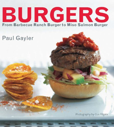 Burgers: From Barbecue Ranch to Miso Salmon - Paul Gayler