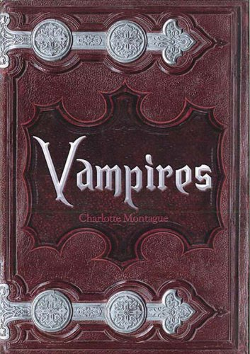 Vampires: From Dracula to Twilight: The Complete Guide to Vampire Mythology - Charlotte Montague