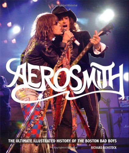 Aerosmith: The Ultimate Illustrated History of the Boston Bad Boys - Richard Bienstock
