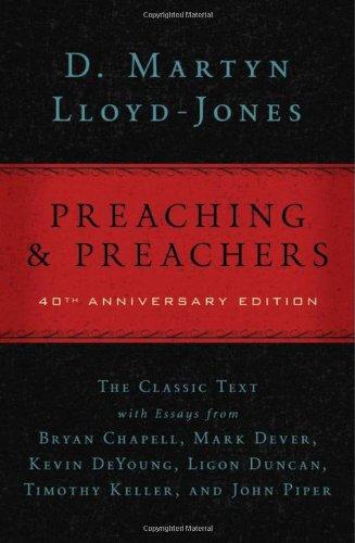 Preaching and Preachers - D. Martyn Llloyd-Jones [40th Anniversary Edition]