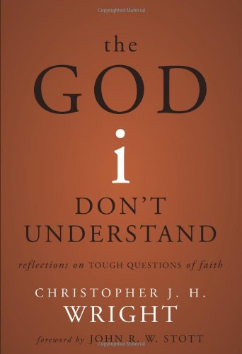 The God I Don´t Understand: Reflections on Tough Questions of Faith - Christopher J. H. Wright