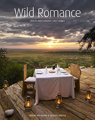 Wild Romance: Africa´s Most Romantic Safari Lodges - Marsel Van Oosten