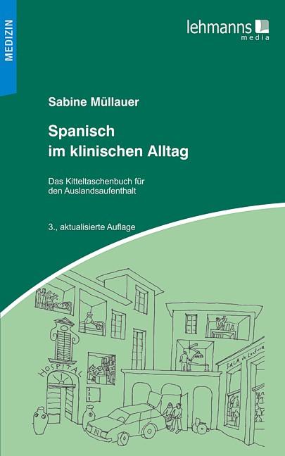 Spanisch im klinischen Alltag: Kitteltaschenbuch für den Auslandsaufenthalt - Sabine Müllauer [3. Auflage]