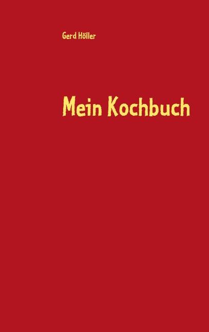 Mein Kochbuch: Kochen leicht gemacht - Höller, ...