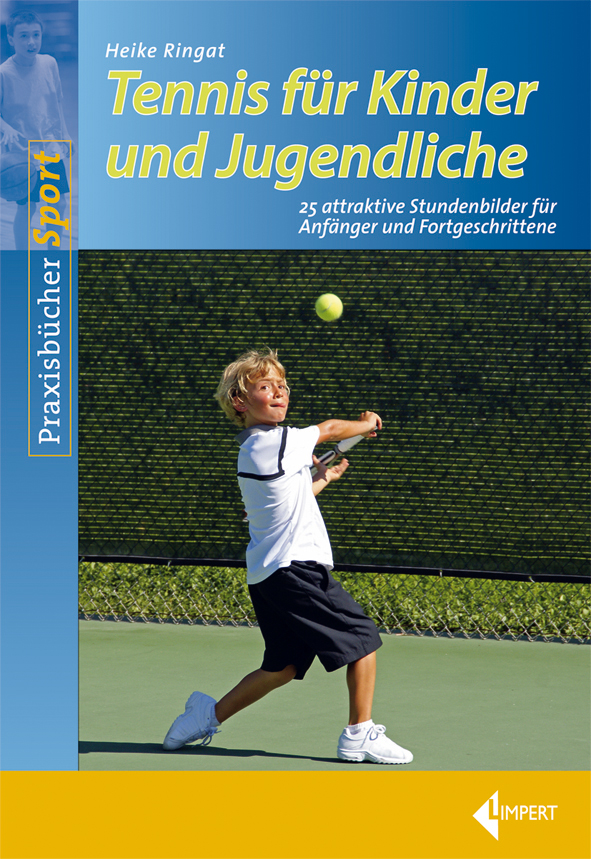Tennis für Kinder und Jugendliche: 25 attraktive Stundenbilder für Anfänger und Fortgeschrittene - Heike Ringat