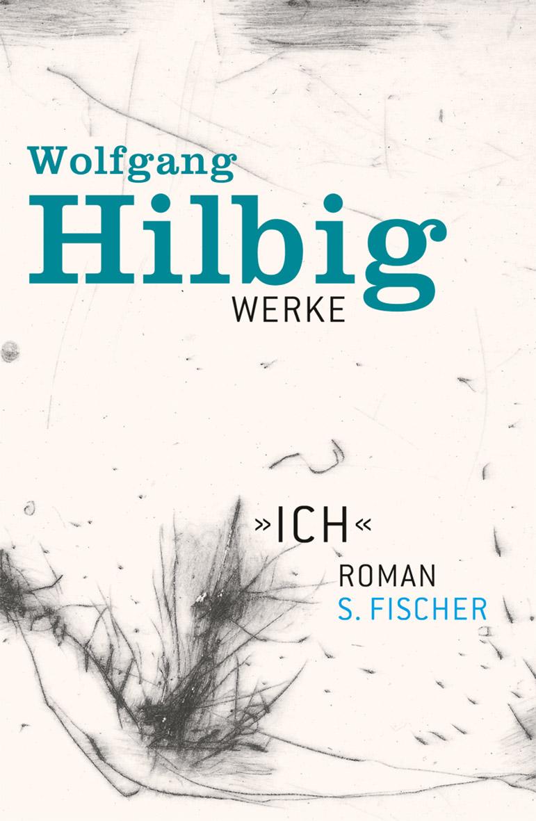 Werke - Band 5: »Ich« - Wolfgang Hilbig