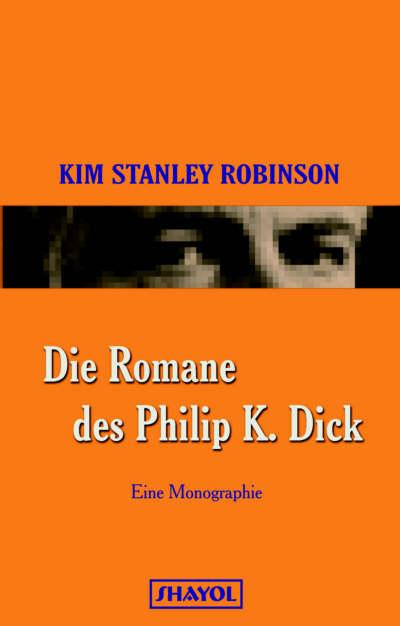 Die Romane des Philip K. Dick - Kim Stanley Robinson