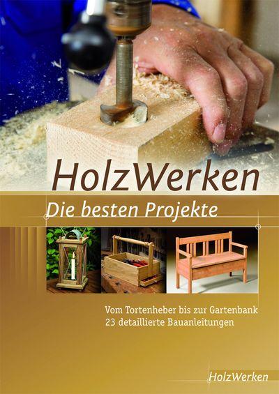 Projektbuch HolzWerken - Die besten Projekte: Vom Tortenheber bis zur Gartenbank - 23 detaillierte Bauanleitungen