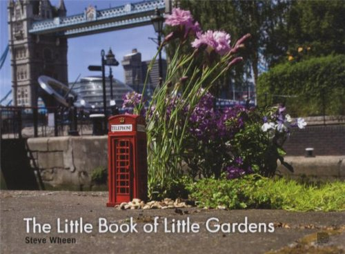 The Little Book of Little Gardens - Wheen, Steve