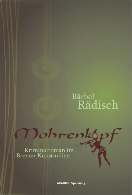 Mohrenkopf: Kriminalroman im Bremer Kunstmilieu - Bärbel Rädisch