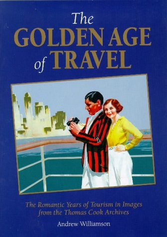 The Golden Age of Travel: The Romantic Years of...