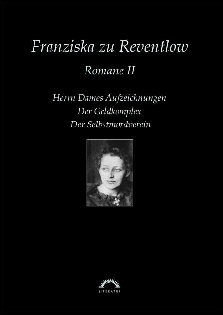 Romane II: Herrn Dames Aufzeichnungen/Der Geldkomplex/Der Selbstmordverein - Franziska zu Reventlow [2. Auflage]
