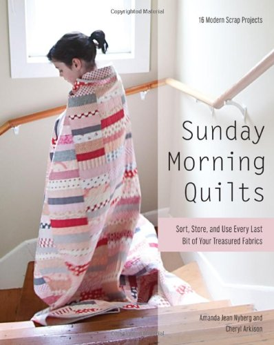 Sunday Morning Quilts: 16 Modern Scrap Projects...