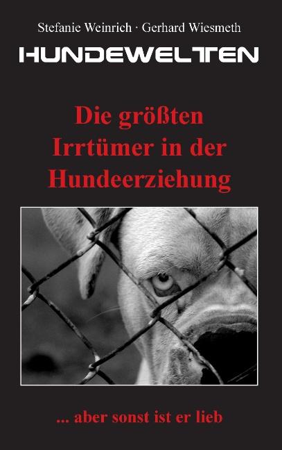 Hundewelten. Die größten Irrtümer in der Hundeerziehung: ... aber sonst ist er lieb - Wiesmeth, Gerhard