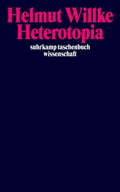 Heterotopia: Studien zur Krisis der Ordnung moderner Gesellschaften - Helmut Wilke
