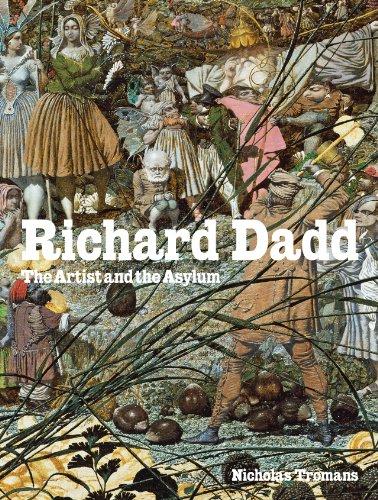 Richard Dadd: The Artist and the Asylum - Nicholas Tromans [Hardcover]