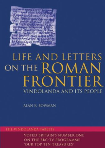 Life and Letters on the Roman Frontier: Vindolanda and Its People - Alan K. Bowman