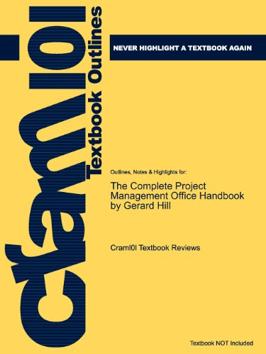 Cram101 Textbook Outlines: Outlines, Notes & Highlights for: The Complete Project Management Office Handbook by Gerard Hill - Cram101 Textbook Reviews