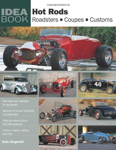 Hot Rods: Roadsters, Coupes, Customs (Idea Book...
