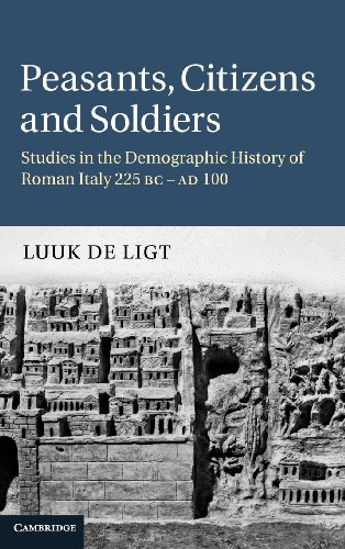 Peasants, Citizens and Soldiers: Studies in the Demographic History of Roman Italy 225 BC-AD 100 - Luuk de Ligt