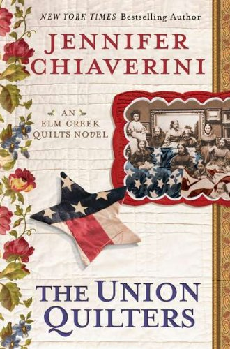 The Union Quilters: An Elm Creek Quilts Novel - Jennifer Chiaverini [Hardcover]
