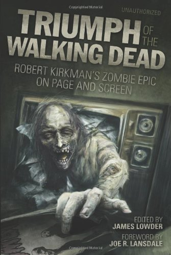 Triumph of the Walking Dead: Robert Kirkman´s Zombie Epic on Page and Screen - James Lowder