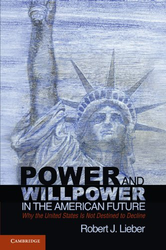 Power and Willpower in the American Future: Why the United States Is Not Destined to Decline - Lieber, Robert J.