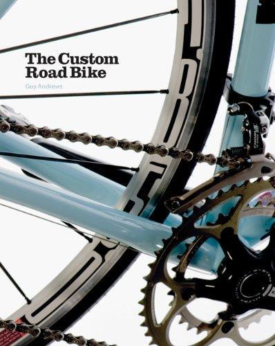 The Custom Road Bike - Andrews, Guy