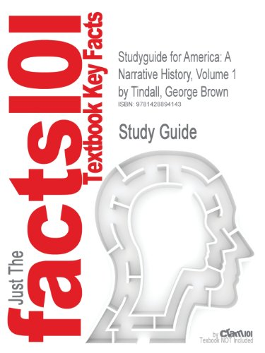 Cram101 Textbook Outlines: Outlines & Highlights for: America: A Narrative History, Volume 1 by George Brown Tindall - Cram101 Textbook Reviews