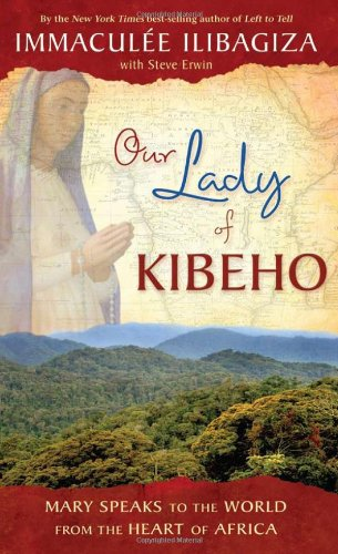 Erwin, Steve - Our Lady of Kibeho: Mary Speaks to the World from the Heart of Africa
