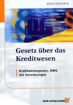 Gesetz über das Kreditwesen: Kreditwesengesetz ...