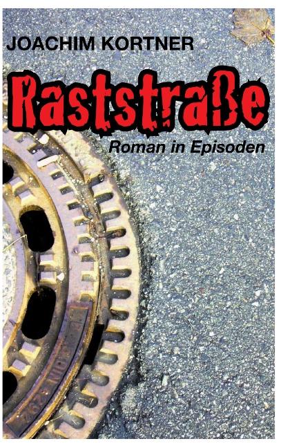 Raststraße: Roman in Episoden - Joachim Kortner