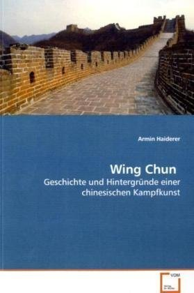 Wing Chun: Geschichte und Hintergründe einer ch...