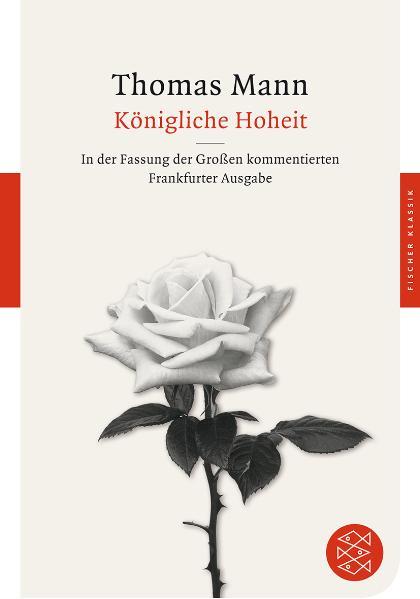 Königliche Hoheit: In der Fassung der Großen kommentierten Frankfurter Ausgabe - Thomas Mann