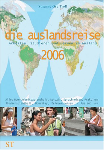 Die Auslandsreise 2006. Arbeiten, Studieren und...