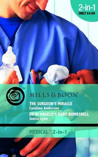 Surgeon´s Miracle / Dr. Di Angelo´s Baby Bombshell - Caroline Anderson, Janice Lynn
