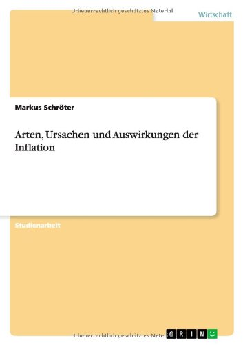 Arten, Ursachen und Auswirkungen der Inflation - Schröter, Markus