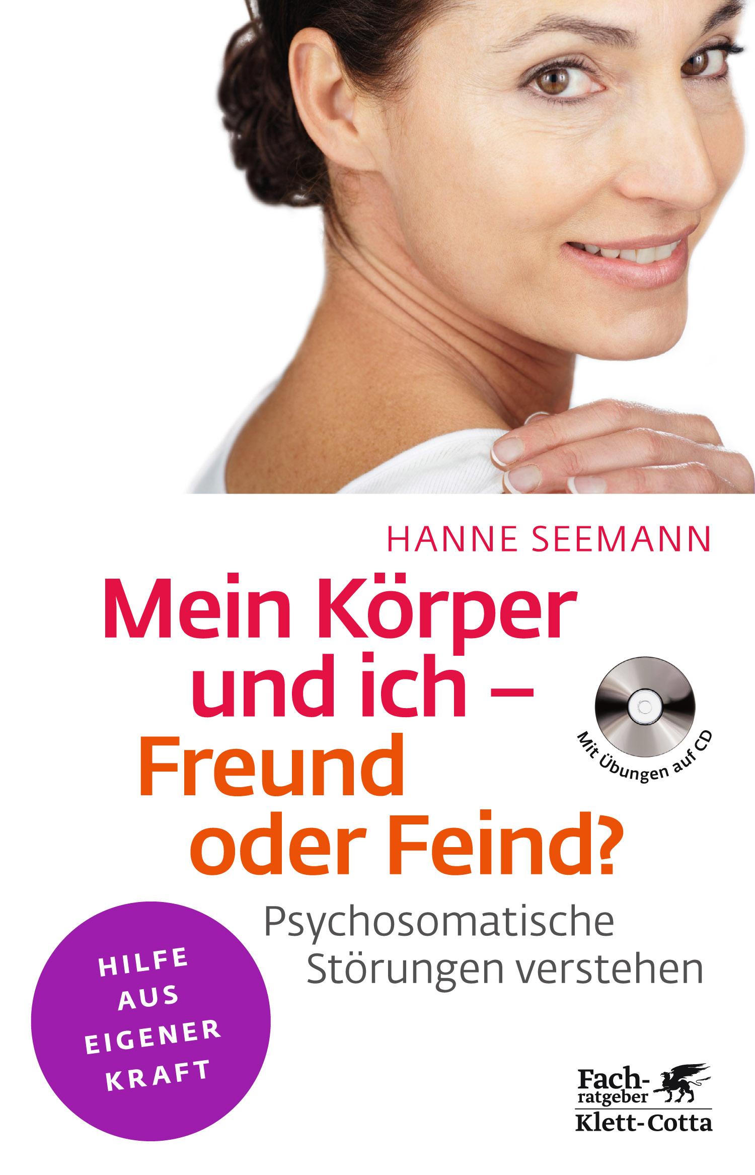 Mein Körper und ich - Freund oder Feind?: Psychosomatische Störungen verstehen - Hanne Seemann [Broschiert, mit CD]