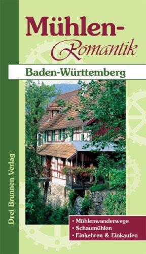 Mühlen-Romantik: Baden-Württemberg: Mühlenwande...