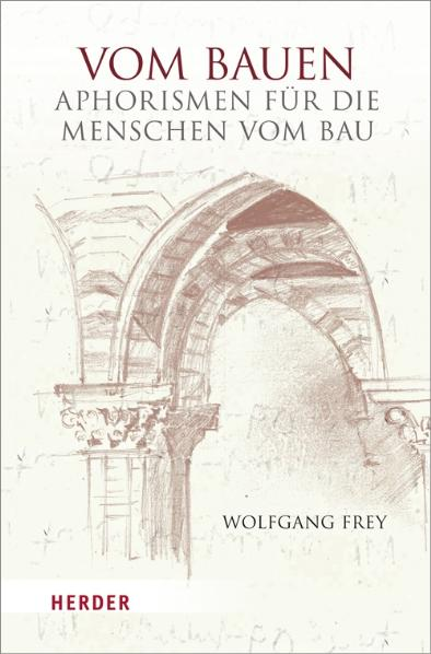 Vom Bauen: Aphorismen für die Menschen vom Bau - Frey, Wolfgang