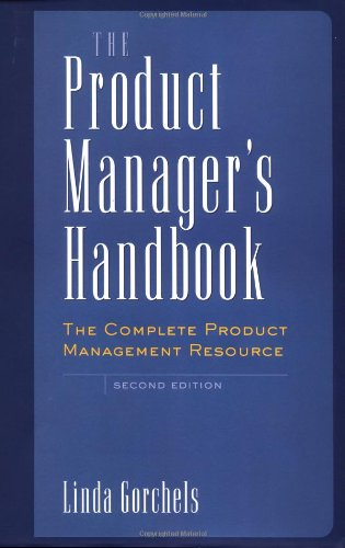 The Product Manager´s Handbook. The Complete Product Management Resource - Gorchels, Linda